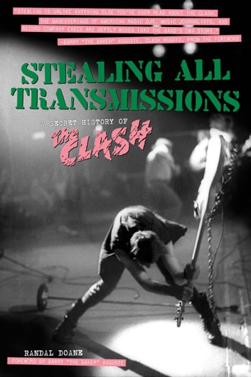 Stealing All Transmissions - A Secret History of the Clash ebook by Randal Doane