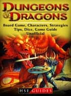 Dungeons and Dragons Board Game, Characters, Strategies, Tips, Dice, Game Guide Unofficial ebook by HSE Guides