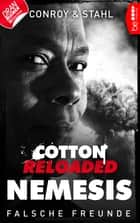 Cotton Reloaded: Nemesis - 3 - Falsche Freunde ebook by Gabriel Conroy, Timothy Stahl
