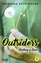 Outsiders 1. Destiny y Lion ebook by Moruena Estríngana
