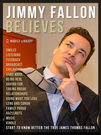 Jimmy Fallon Believes - Know Better This Famous Comedian with the best Jimmy Fallon Quotes ebook by Mobile Library