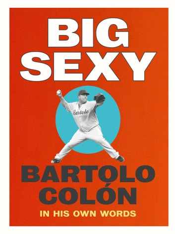 Big Sexy - In His Own Words ebook by Bartolo Colon,Michael Stahl