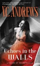 Echoes in the Walls ebook by V.C. Andrews