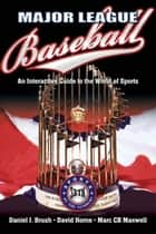 Major League Baseball - An Interactive Guide to the World of Sports ebook by Daniel Brush, David Horne, Marc Maxwell