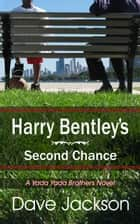 Harry Bentley's Second Chance - A Yada Yada Brothers' Novel ebook by Dave Jackson