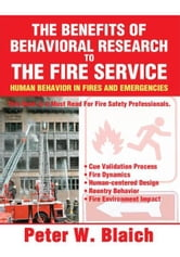 THE BENEFITS OF BEHAVIORAL RESEARCH TO THE FIRE SERVICE - HUMAN BEHAVIOR IN FIRES AND EMERGENCIES ebook by Peter Blaich