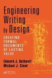 Engineering Writing by Design: Creating Formal Documents of Lasting Value ebook by Rothwell, Edward J.