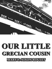 Our Little Grecian Cousin ebook by Mary F. Nixon-Roulet