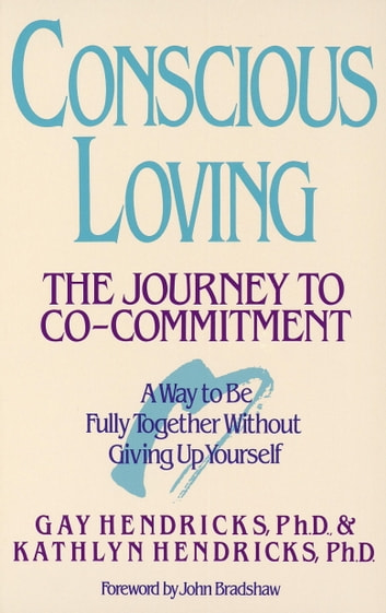 Conscious Loving - The Journey to Co-Committment ebook by Gay Hendricks,Kathlyn Hendricks