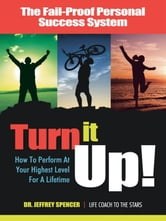 Turn It Up! - How to Perform at Your Highest Level for a Lifetime ebook by Jeffrey Spencer