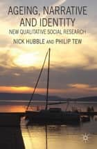 Ageing, Narrative and Identity ebook by N. Hubble,P. Tew