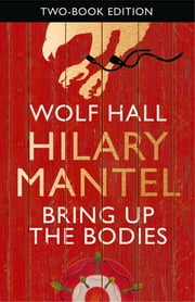 Wolf Hall & Bring Up the Bodies - Two-Book Edition ebook by Hilary Mantel