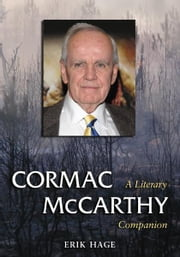 Cormac McCarthy: A Literary Companion ebook by Erik Hage