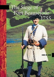 The Siege of Fort Beauséjour, 1755 ebook by Chris Hand