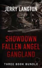 Jerry Langton Three-Book Bundle - Showdown, Fallen Angel and Gangland ebook by Jerry Langton