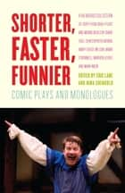 Shorter, Faster, Funnier - Comic Plays and Monologues ebook by Eric Lane, Nina Shengold