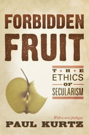 Forbidden Fruit - The Ethics of Secularism ebook by Paul Kurtz