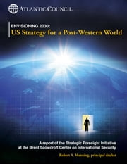 Envisioning 2030: US Strategy for a Post-Western World ebook by Atlantic Council