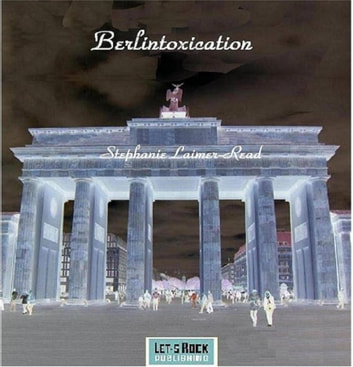 Berlintoxication ebook by Stephanie Laimer-Read
