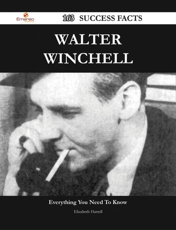 Walter Winchell 163 Success Facts - Everything you need to know about Walter Winchell ebook by Elizabeth Harrell