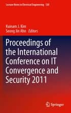 Proceedings of the International Conference on IT Convergence and Security 2011 ebook by Kuinam J. Kim,Seong Jin Ahn