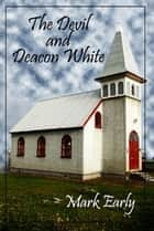 The Devil and Deacon White ebook by Mark Early