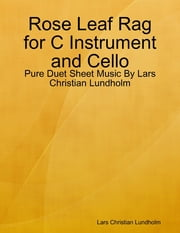 Rose Leaf Rag for C Instrument and Cello - Pure Duet Sheet Music By Lars Christian Lundholm ebook by Lars Christian Lundholm