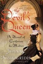 The Devil's Queen - A Novel of Catherine de Medici ebook by Jeanne Kalogridis