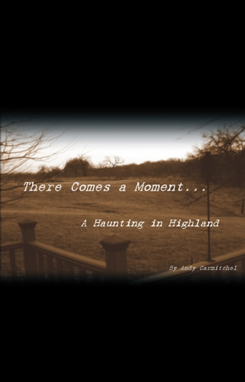 There Comes a Moment... - A Haunting in Highland ebook by Andrew Carmitchel