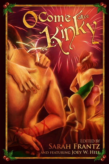 O Come All Ye Kinky ebook by Joey W. Hill,L.A. Witt,Kim Dare