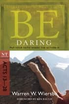 Be Daring (Acts 13-28) ebook by Warren W. Wiersbe