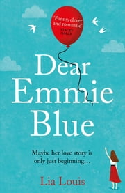 Dear Emmie Blue - The gorgeously funny and romantic love story everyone's talking about this summer 2020! ebook by Lia Louis