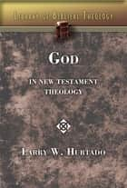 God in New Testament Theology ebook by Larry W. Hurtado