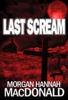 LAST SCREAM ebook by Morgan Hannah MacDonald