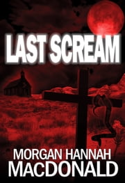 LAST SCREAM - The Thomas Family #3 ebook by Morgan Hannah MacDonald