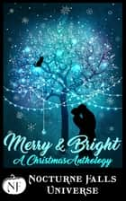 Merry & Bright - A Christmas Anthology eBook by Fiona Roarke, Jax Cassidy, Kira Nyte,...