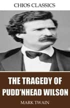 The Tragedy of Pudd'nhead Wilson ebook by Mark Twain