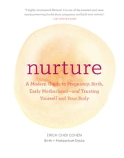 Nurture - A Modern Guide to Pregnancy, Birth, Early Motherhood—and Trusting Yourself and Your Body ebook by Erica Chidi Cohen, Jillian Ditner
