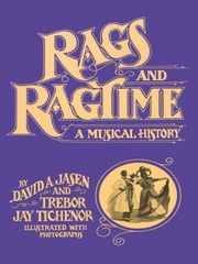 Rags and Ragtime - A Musical History ebook by David A. Jasen,Trebor Jay Tichenor