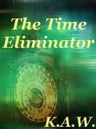 The Time Eliminator ebook by KAW