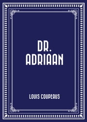 Dr. Adriaan ebook by Louis Couperus