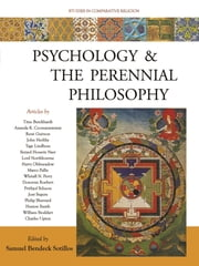 Psychology and the Perennial Philosophy - Studies in Comparative Religion ebook by Samuel Bendeck Sotillos