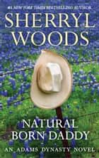 Natural Born Daddy (And Baby Makes Three, Book 2) ekitaplar by Sherryl Woods