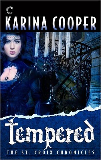 Tempered: Book Four of The St. Croix Chronicles ebook by Karina Cooper