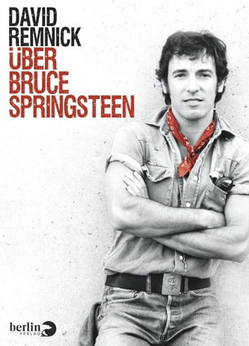 Über Bruce Springsteen ebook by David Remnick