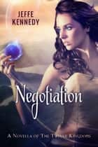 Negotiation - A Twelve Kingdoms novella eBook par Jeffe Kennedy