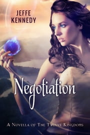 Negotiation - A Twelve Kingdoms novella ebook by Jeffe Kennedy