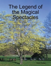 The Legend of the Magical Spectacles ebook by Kristi Hurley