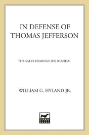 In Defense of Thomas Jefferson - The Sally Hemings Sex Scandal ebook by William G. Hyland Jr.