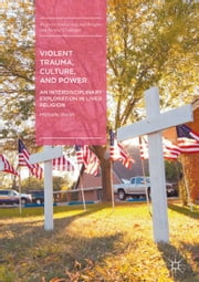 Violent Trauma, Culture, and Power - An Interdisciplinary Exploration in Lived Religion ebook by Michelle Walsh